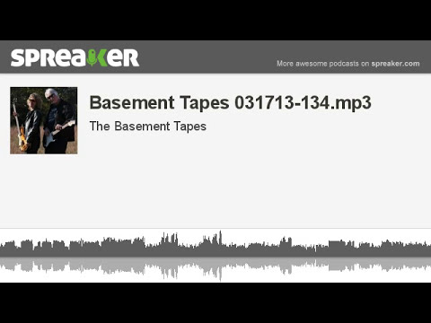 Basement Tapes 031713-134.mp3 (made with Spreaker)