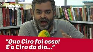 "Carlos Andreazza: ""Que Ciro foi esse! É o Ciro do dia..."""