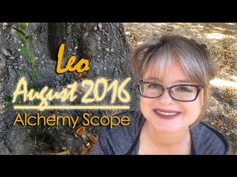 Leo August 2016 | Alchemy Scope for Soul Evolution | Monthly Reading