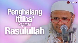 Pengajian Islam: Penghalang Ittiba' Kepada Rasulullah - Ustadz Mubarok bamualim, Lc. M.hi.