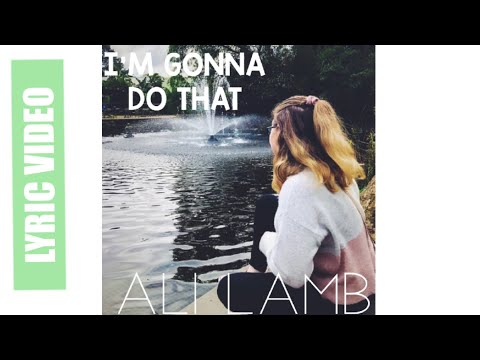 I'm Gonna Do That (official lyric video)  - Ali Lamb