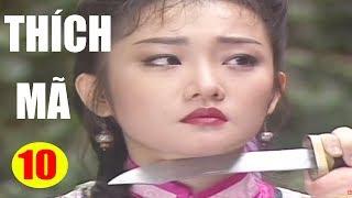 Thích Mã - Tập 10 | Phim Bộ Kiếm Hiệp Trung Quốc Hay Nhất - Thuyết Minh