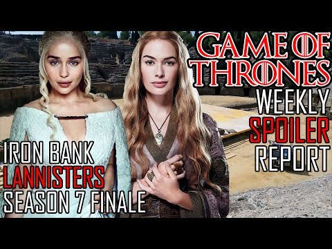 [Game of Thrones] Season 7 Weekly Spoiler Report | Season Finale | Lannisters | Iron Bank