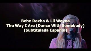 Bebe Rexha The Way I Are Dance With Somebody Subtitulada Espa ol ft Lil Wayne
