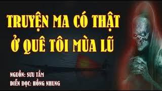 Truyện ma có thật ở quê tôi mùa nước lũ MC Hồng Nhung diễn đọc