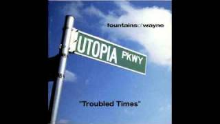 Watch Fountains Of Wayne Troubled Times video