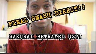 FINAL SMASH DIRECT!!! SAKURAI BETRAYED US?!