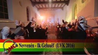 Nevvenén - Ik Geluuëf (inzending LVK 2016)