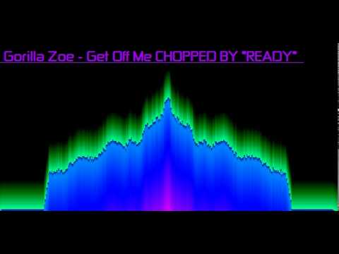 Gorilla Zoe - Get Off Me chopped by ready ( Screwed And Chopped )
