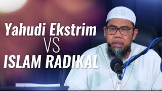 Kajian Islam -  Yahudi Ekstrim Vs Islam Radikal -  Ustadz Zainal Abidin, Lc.