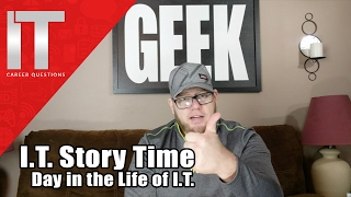 I.T. Story Time - Day in The Life of a Technology Professional