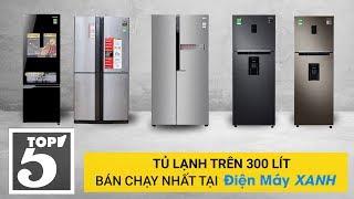 Top 5 tủ lạnh trên 300 lít bán chạy nhất tại Điện máy Xanh năm 2018