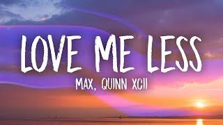 MAX, Quinn XCII - Love Me Less (Lyrics)