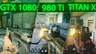 RAINBOW SIX SIEGE GTX 1080 vs GTX 980ti vs GTX TITAN X 1440p MAXED OUT