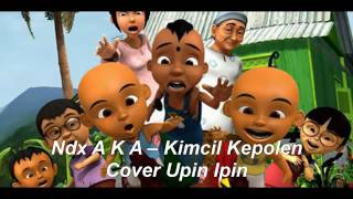 download lagu Upin Ipin Kimcil Kepole Covern.d.x Akafamilia gratis