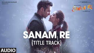 SANAM RE Full Audio Song (Title Track) | Pulkit Samrat, Yami Gautam, Divya Khosla Kumar | T-Series