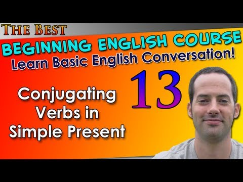 013 – Conjugating Verbs in Simple Present – Beginning English Lesson – Basic English Grammar