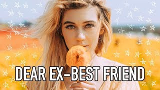 Dear Ex-Best Friend.