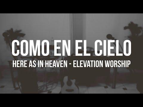 Here as in Heaven (EN ESPAÑOL) - Elevation Worship // Como en el Cielo (COVER)