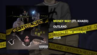 Outland - Money Way ft. Khaed [WAITING LINE MIXTAPE]