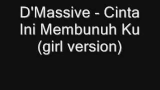 D`Massive Cinta Ini Membunuh Ku - Girl Version