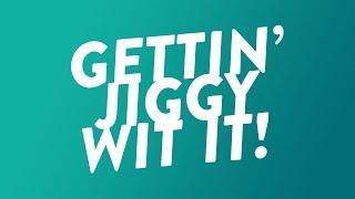 Gettin' Jiggy With It!