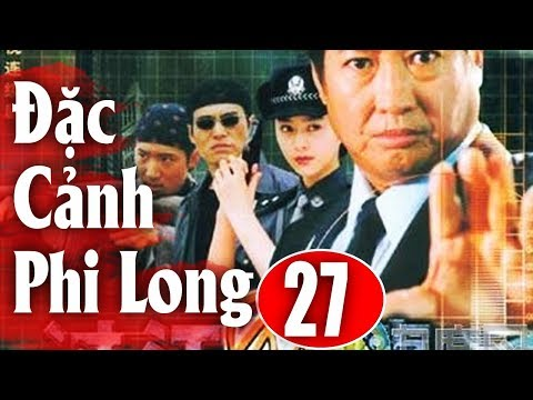 Đặc Cảnh Phi Long - Tập 27   Phim Hành Động Trung Quốc Hay Nhất 2018 - Thuyết Minh