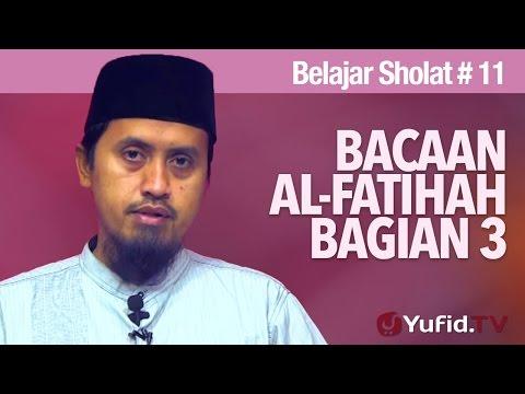 Kajian Fiqih: Belajar Sholat Bagian 11 - Bacaan Al Fatihah - Ustadz Abdullah Zaen, MA