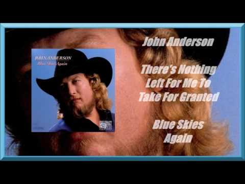John Anderson - Theres Nothing Left For Me To Take For Granted
