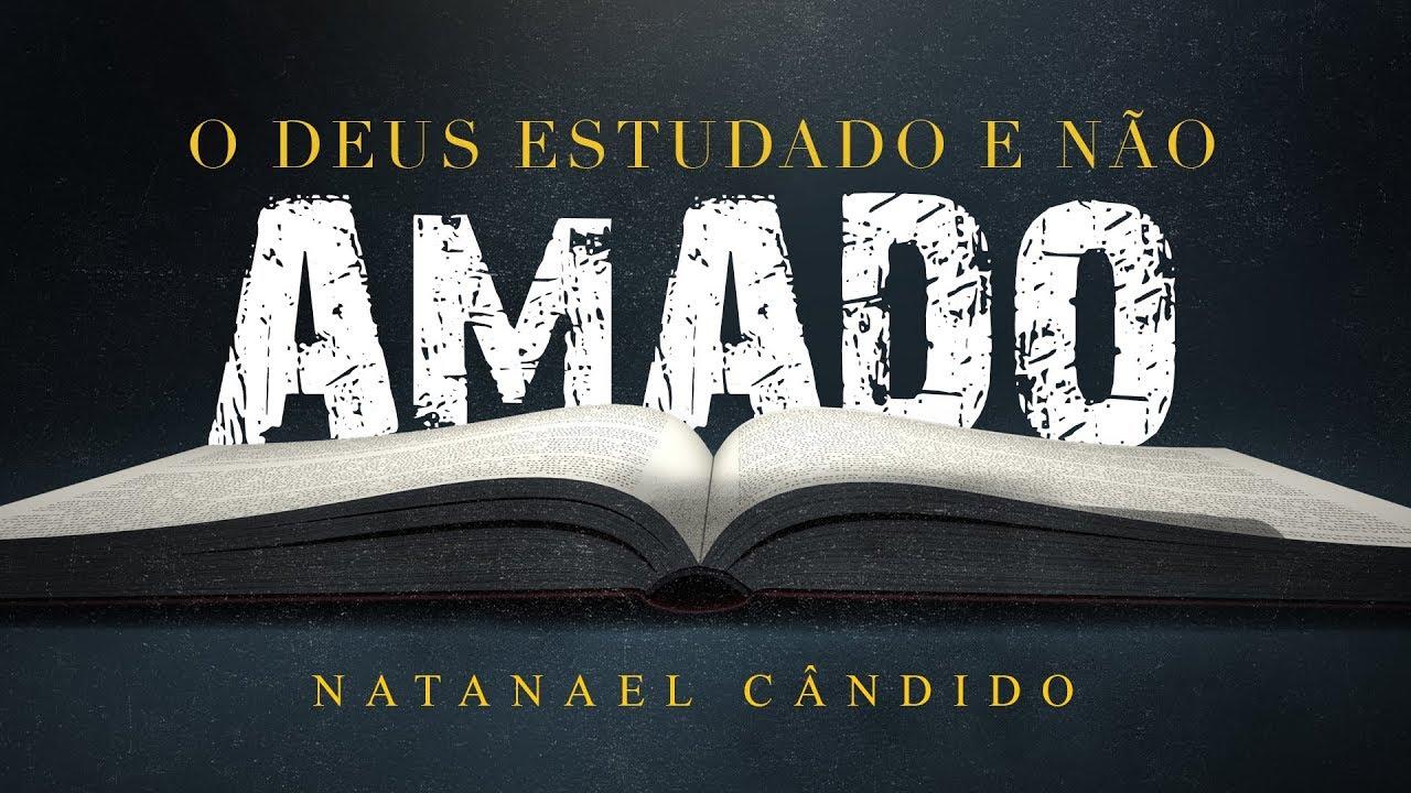 O Deus Estudado e Não Amado - Natanael Cândido