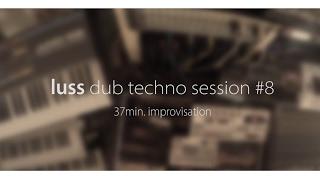 luss - dub techno session #8 | 37min. improv (free download)