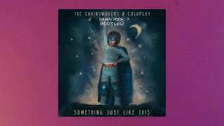 The Chainsmokers & Coldplay - Something Just Like This (Danny Hook Bootleg) [FREE DOWNLOAD]