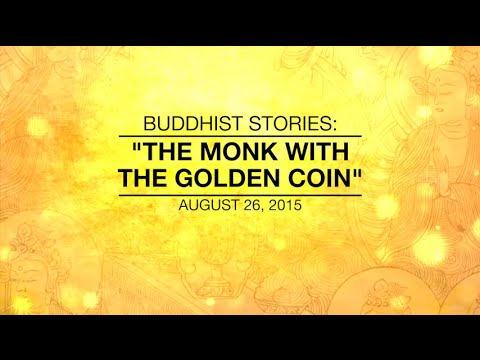 BUDDHIST STORIES: THE MONK WITH THE GOLDEN COIN - Aug 26,2015