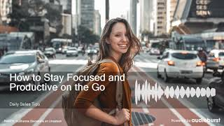 How to Stay Focused and Productive on the Go