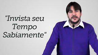 """""""Invista seu Tempo Sabiamente"""" - Herley Rocha"""