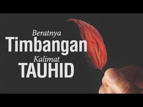 Ceramah Singkat: Beratnya Timbangan Kalimat Tauhid - Ustadz Khairullah Anwar Luthfi, Lc