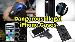 Dangerous illegal iPhone Cases Ever