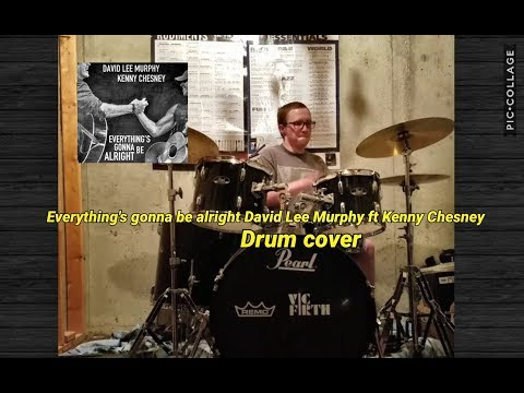 Everything's gonna be alright David Lee Murphy ft Kenny Chesney (drum cover)