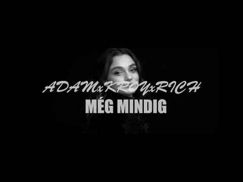 ADAM x KROY x RICH - MÉG MINDIG (OFFICIAL MUSIC VIDEO)