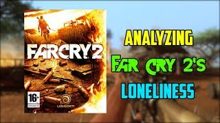 Analyzing Far Cry 2's loneliness