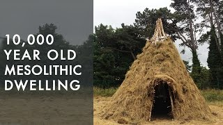 Recreating our past: 10,000 year old mesolithic dwelling replicated by experimental archaeologists