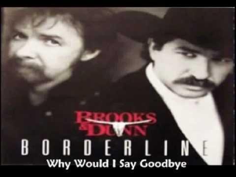 Brooks & Dunn - Why Would i Say Goodbye