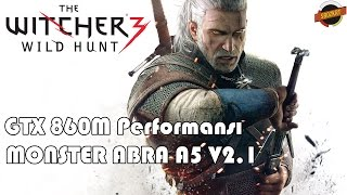 The Witcher 3 Wild Hunt GTX860M Performans Testi Monster ABRA A5 V2.1