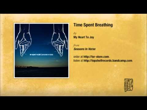 My Heart To Joy - Time Spent Breathing