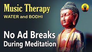 MUSIC THERAPY : VERY POWERFUL WATER AND BODHI SOUNDS HEALING MEDITATION