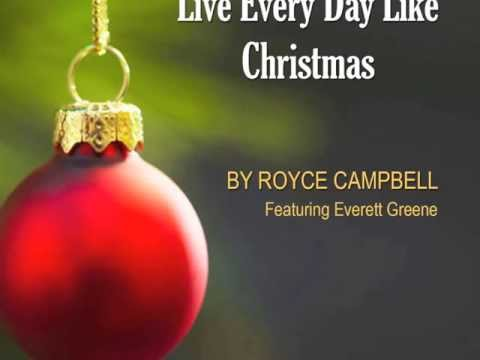 Royce Campbell, Live Every Day Like Christmas