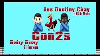 Los Destiny Chay ft Baby Guay - Con2s