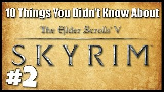 10 MORE Things You Didn't Know About Skyrim