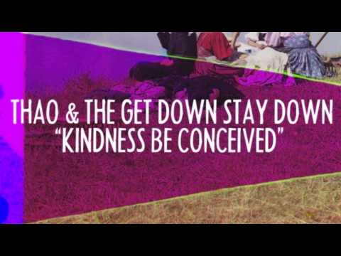 Thao &amp; The Get Down Stay Down - Kindness Be Conceived [feat. Joanna Newsom] (Official Audio)