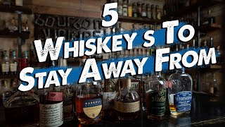 5 Whiskeys You SHOULDN'T Buy!